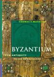 Byzantium : From Antiquity to the Renaissance, Mathews, Thomas F., 0810927004
