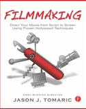 Filmmaking : Direct Your Movie from Script to Screen Using Proven Hollywood Techniques, Tomaric, Jason, 0240817001
