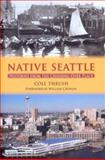 Native Seattle : Histories from the Crossing-Over Place, Thrush, Coll, 0295987006