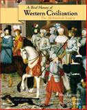 A Brief History of Western Civilization : The Unfinished Legacy, Kishlansky, Mark and Geary, Patrick, 0321097009