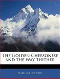 The Golden Chersonese and the Way Thither, Isabella Lucy Bird, 1141957000