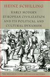 Early Modern European Civilization and Its Political and Cultural Dynamism, Schilling, Heinz, 1584657006