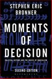 Moments of Decision : Political History and the Crises of Radicalism, Bronner, Stephen Eric, 1623567009