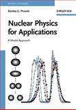 Nuclear Physics for Applications : A Model Approach, Prussin, Stanley G., 3527407006