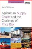 Agricultural Supply Chains and the Management of Price Risk, Williams, John, 0415827000