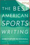 The Best American Sports Writing 2014, Christopher McDougall, 0544147006