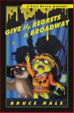 Give My Regrets to Broadway, Bruce Hale, 0152167005
