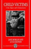 Child Victims : Crime, Impact, and Criminal Justice, Morgan, Jane and Zedner, Lucia, 0198257007
