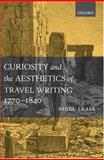 Curiosity and the Aesthetics of Travel-Writing, 1770-1840, Leask, Nigel, 0199247005