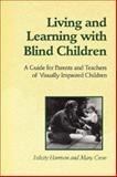 Living and Learning with Blind Children : A Guide for Parents and Teachers of Visually Impaired Children, Harrison, Felicity and Crow, Mary, 0802077005