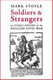 Soldiers and Strangers : An Ethnic History of the English Civil War, Stoyle, Mark, 0300107005