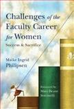Challenges of the Faculty Career for Women : Success and Sacrifice, Philipsen, Maike Ingrid, 0470257008