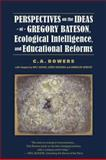 Perspectives on the Ideas of Gregory Bateson, Ecological Intelligence, and Educational Reforms, Bowers, C. A., 0966037006