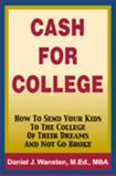 Cash for College : How to Send Your Kids to the College of Their Dreams and Not Go Broke, MBA Daniel J. Wansten M. Ed., 0975877003