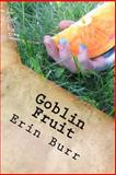 Goblin Fruit, Erin Burr, 1481117009