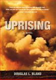 Uprising, Douglas L. Bland, 1926577000