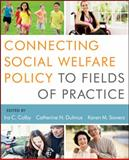 Connecting Social Welfare Policy to Fields of Practice, Dulmus, Catherine N. and Colby, Ira C., 1118177002