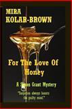 For the Love of Honey, Mira Kolar-Brown, 1494767007