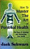 How to Master the Art of Personal Health, Jack Schwarz, 1887417001