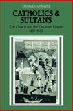 Catholics and Sultans : The Church and the Ottoman Empire 1453-1923, Frazee, Charles A., 0521027004