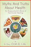 Myths and Truths about Health, Li Liu, 0988417006