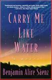 Carry Me Like Water, Benjamin Alire Sáenz, 0060977000