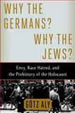 Why the Germans? Why the Jews?, Götz Aly, 0805097007