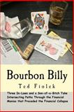 Bourbon Billy : Three in-Laws and a Son of a Bitch Take Intersecting Paths Through the Financial Manias of the Late 90s And 2000s, Fiolek, Ted, 0991367006
