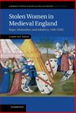 Stolen Women in Medieval England : Rape, Abduction, and Adultery, 1100-1500, Dunn, Caroline, 1107017009