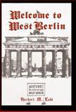 Welcome to West Berlin, Herbert M. Lobl, 1401047009