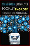 Socially Engaged : The Author's Guide to Social Media, Burton, Tyra and Oliver, Jana, 1941527000