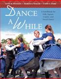 Dance a While : A Handbook for Folk, Square, Contra, and Social Dance, Pittman, Anne M. and Waller, Marlys, 0321537017