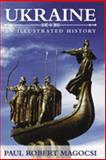 Ukraine : An Illustrated History, Magocsi, Paul Robert, 0802087019