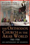 The Orthodox Church in the Arab World 700-1700 - an Anthology of Sources, Noble, Samuel and Treiger, Alexander, 0875807011