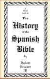 A Brief Look at the History of the Spanish Bible, Robert Breaker, 146379701X