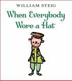 When Everybody Wore a Hat, William Steig, 0060097019