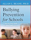 Bullying Prevention for Schools : A Step-by-Step Guide to Implementing a Successful Anti-Bullying Program, Beane, Allan L., 0470407018