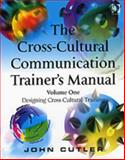 The Cross-Cultural Communication Trainer's Manual : Volume One: Designing Cross-Cultural Training, Cutler, John, 0566087014