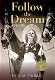 Follow the Dream, Heidi M. Thomas, 0762797010