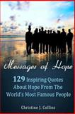 Messages of Hope: 129 Inspiring Quotes about Hope from the World's Most Famous People, Christine Collins, 1475047010