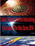 Islam, Science and the Astonishing Facts about the Holy Quran 2014, Faisal Fahim and Maurice Bucaille, 1495917010