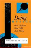 Doing Physics : How Physicists Take Hold of the World, Krieger, Martin H., 0253207010