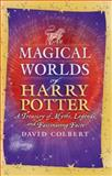 The Magical Worlds of Harry Potter, David Colbert, 0425187012