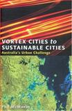 Vortex Cities to Sustainable Cities : Australia's Urban Challenge, McManus, Phil, 0868407011