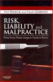 Risk, Liability and Malpractice : What Every Plastic Surgeon Needs to Know, Haeck, Phil and Gorney, Mark, 1437727018