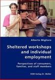 Sheltered Work¡Shops and Individual Employment-Perspectives of Consumers, Families, and Staff Members, Alberto Migliore, 383642701X