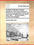 A System of the Law of Marine Insurances with Three Chapters on Bottomry; on Insurances on Lives; and on Insurances Against Fire by James Allan Park, James Allan Park, 1140857010