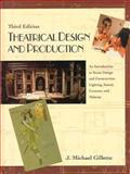 Theatrical Design and Production : An Introduction to Scene Design and Construction, Lighting, Sound, Costume, and Makeup, Gillette, J. Michael, 1559347015