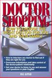 Doctor Shopping : How to Choose the Right Doctor for You and Your Family, Alpiar, Hal, 1885987013