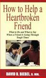 How to Help a Heartbroken Friend, David B. Biebel, 1932717013